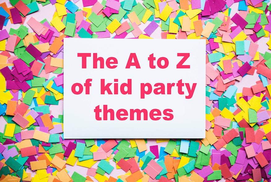 The A to Z of kid's party themes
